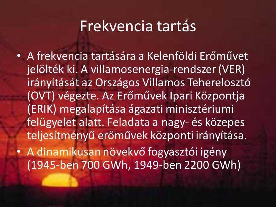 Frekvencia tartás A frekvencia tartására a Kelenföldi Erőművet jelölték ki. A villamosenergia-rendszer (VER) irányítását az Országos Villamos Teherelo