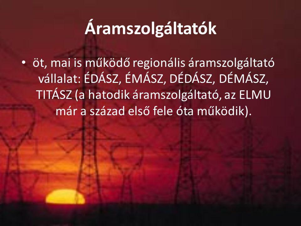 Áramszolgáltatók öt, mai is működő regionális áramszolgáltató vállalat: ÉDÁSZ, ÉMÁSZ, DÉDÁSZ, DÉMÁSZ, TITÁSZ (a hatodik áramszolgáltató, az ELMU már a