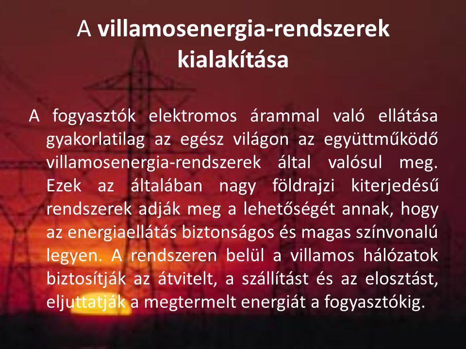 A villamosenergia-rendszerek kialakítása A fogyasztók elektromos árammal való ellátása gyakorlatilag az egész világon az együttműködő villamosenergia-