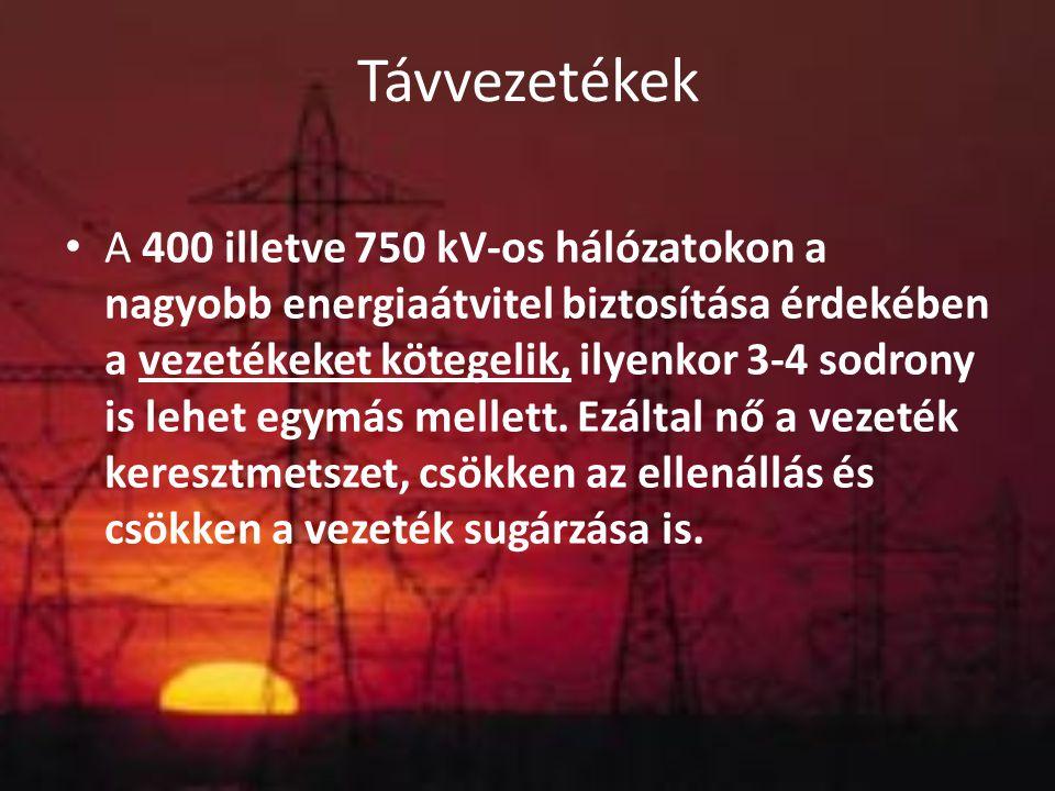 Távvezetékek A 400 illetve 750 kV-os hálózatokon a nagyobb energiaátvitel biztosítása érdekében a vezetékeket kötegelik, ilyenkor 3-4 sodrony is lehet