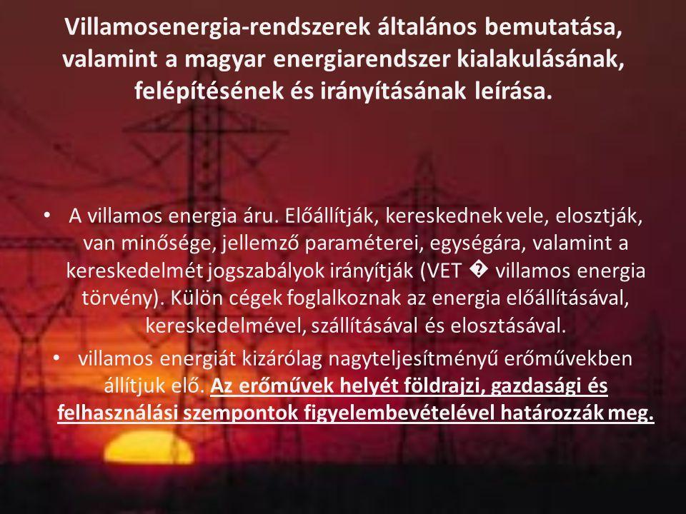 Villamosenergia-rendszerek általános bemutatása, valamint a magyar energiarendszer kialakulásának, felépítésének és irányításának leírása. A villamos