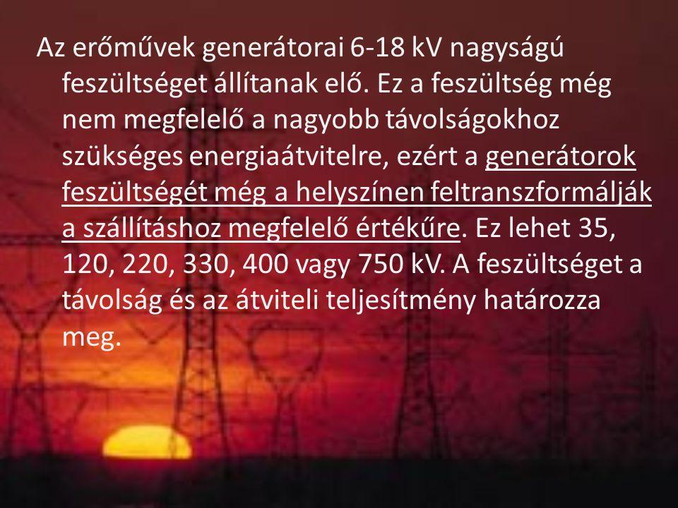 Az erőművek generátorai 6-18 kV nagyságú feszültséget állítanak elő. Ez a feszültség még nem megfelelő a nagyobb távolságokhoz szükséges energiaátvite
