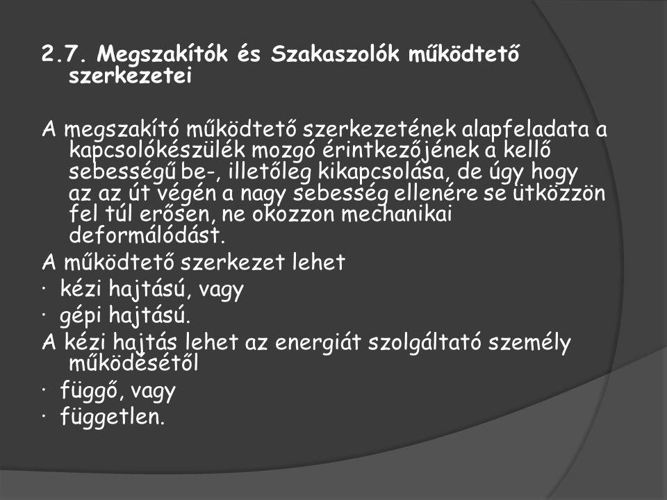 2.7. Megszakítók és Szakaszolók működtető szerkezetei A megszakító működtető szerkezetének alapfeladata a kapcsolókészülék mozgó érintkezőjének a kell