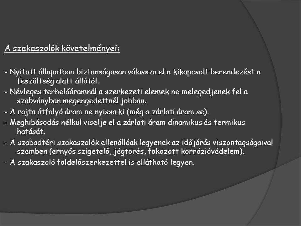 A szakaszolók követelményei: - Nyitott állapotban biztonságosan válassza el a kikapcsolt berendezést a feszültség alatt állótól. - Névleges terhelőára