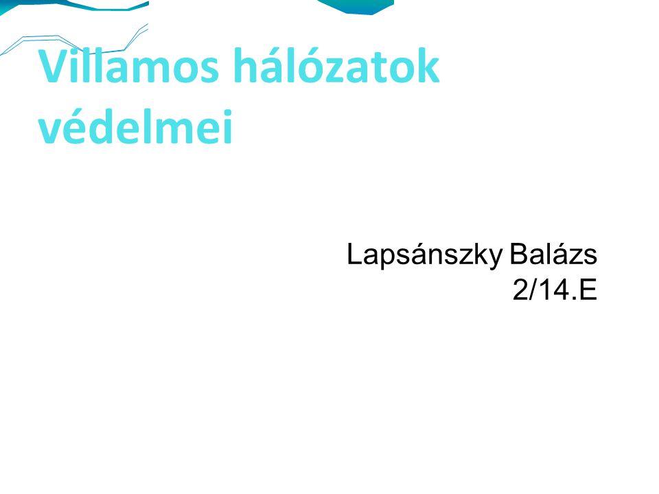 Villamos hálózatok védelmei Lapsánszky Balázs 2/14.E