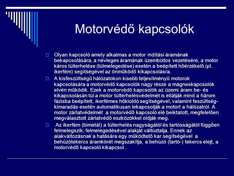 Motorvédő kapcsolók  Olyan kapcsoló amely alkalmas a motor indítási áramának bekapcsolására, a névleges áramának üzembiztos vezetésére, a motor káros túlterhelése (túlmelegedése) esetén a beépített hőérzékelő (pl.