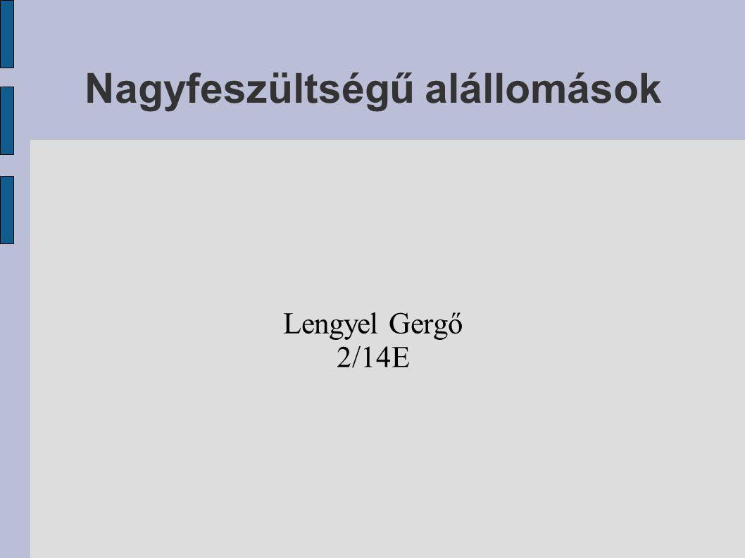 Nagyfeszültségű alállomások Lengyel Gergő 2/14E
