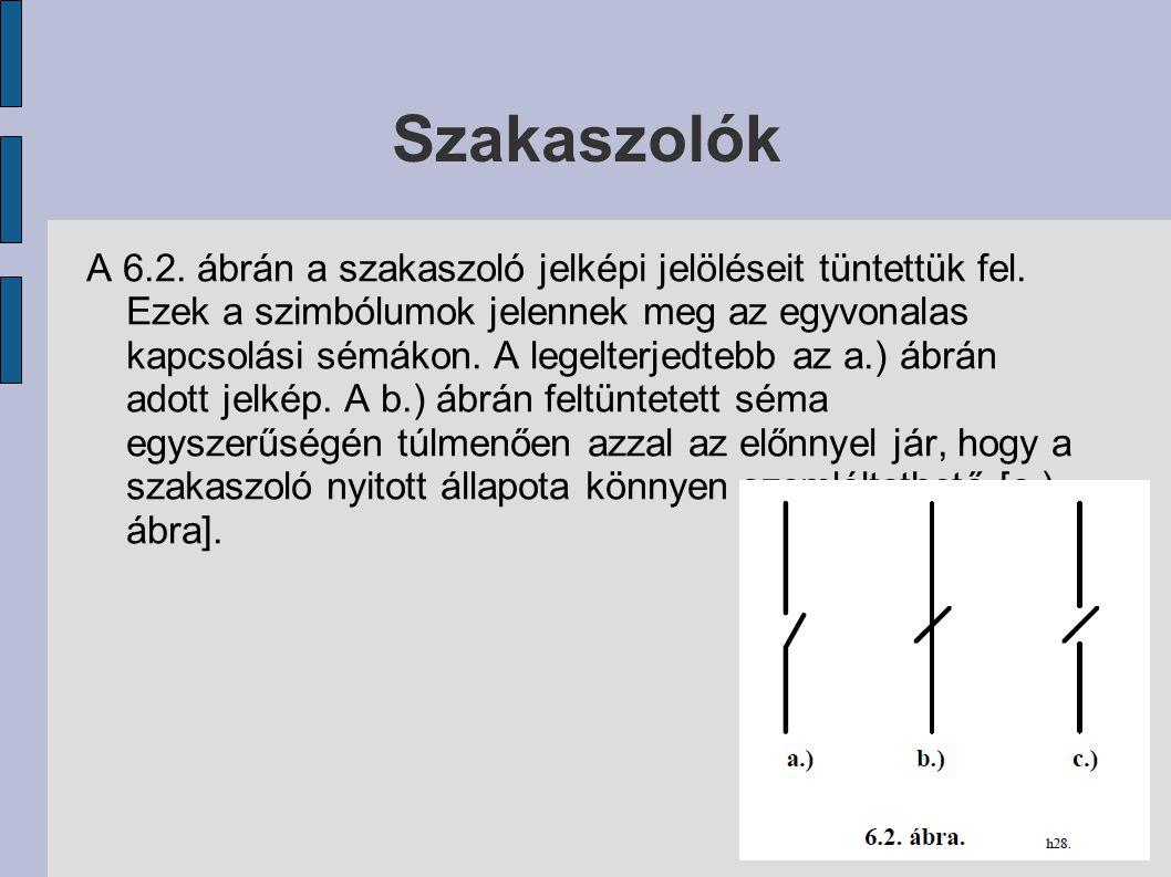Szakaszolók A 6.2. ábrán a szakaszoló jelképi jelöléseit tüntettük fel. Ezek a szimbólumok jelennek meg az egyvonalas kapcsolási sémákon. A legelterje