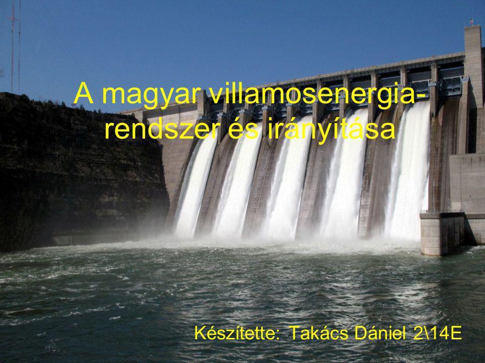 A magyar villamosenergia- rendszer és irányítása Készítette: Takács Dániel 2\14E