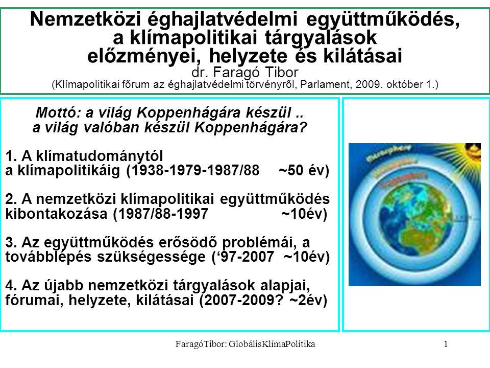FaragóTibor: GlobálisKlímaPolitika1 Nemzetközi éghajlatvédelmi együttműködés, a klímapolitikai tárgyalások előzményei, helyzete és kilátásai dr. Farag