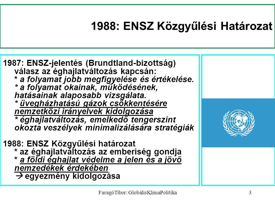 FaragóTibor: GlobálisKlímaPolitika3 1988: ENSZ Közgyűlési Határozat 1987: ENSZ-jelentés (Brundtland-bizottság) válasz az éghajlatváltozás kapcsán: * a folyamat jobb megfigyelése és értékelése.
