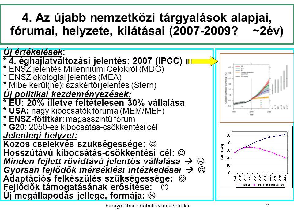 FaragóTibor: GlobálisKlímaPolitika7 4. Az újabb nemzetközi tárgyalások alapjai, fórumai, helyzete, kilátásai (2007-2009? ~2év) Új értékelések: * 4. ég