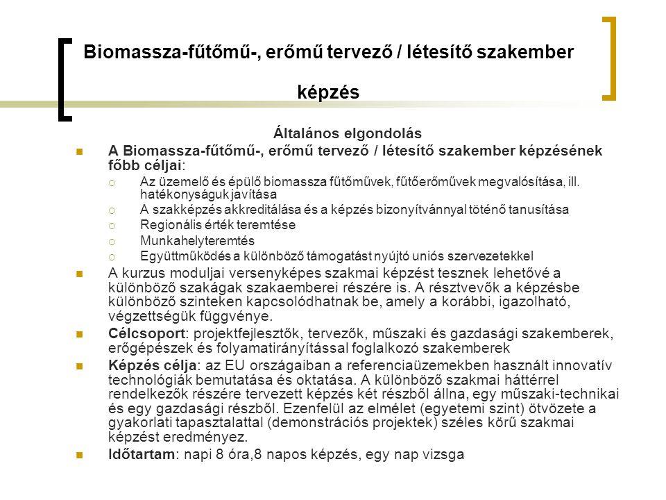 Biomassza-fűtőmű-, erőmű tervező / létesítő szakember képzés Általános elgondolás A Biomassza-fűtőmű-, erőmű tervező / létesítő szakember képzésének főbb céljai:  Az üzemelő és épülő biomassza fűtőművek, fűtőerőművek megvalósítása, ill.