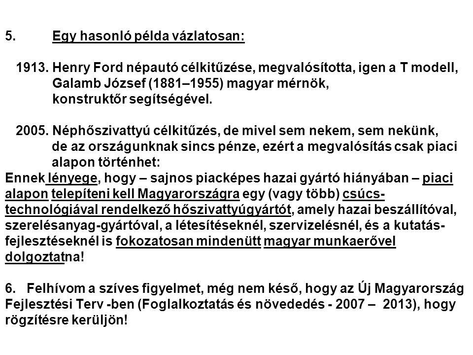 5. Egy hasonló példa vázlatosan: 1913. Henry Ford népautó célkitűzése, megvalósította, igen a T modell, Galamb József (1881–1955) magyar mérnök, konst