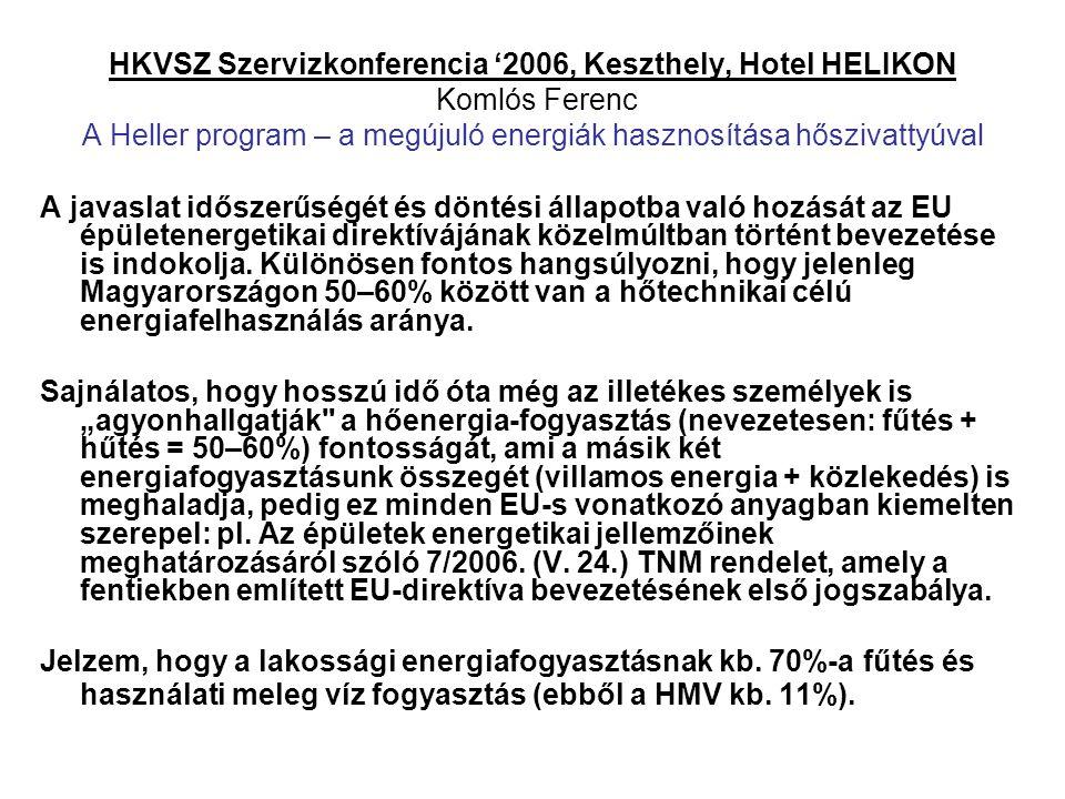 HKVSZ Szervizkonferencia '2006, Keszthely, Hotel HELIKON Komlós Ferenc A Heller program – a megújuló energiák hasznosítása hőszivattyúval A javaslat i