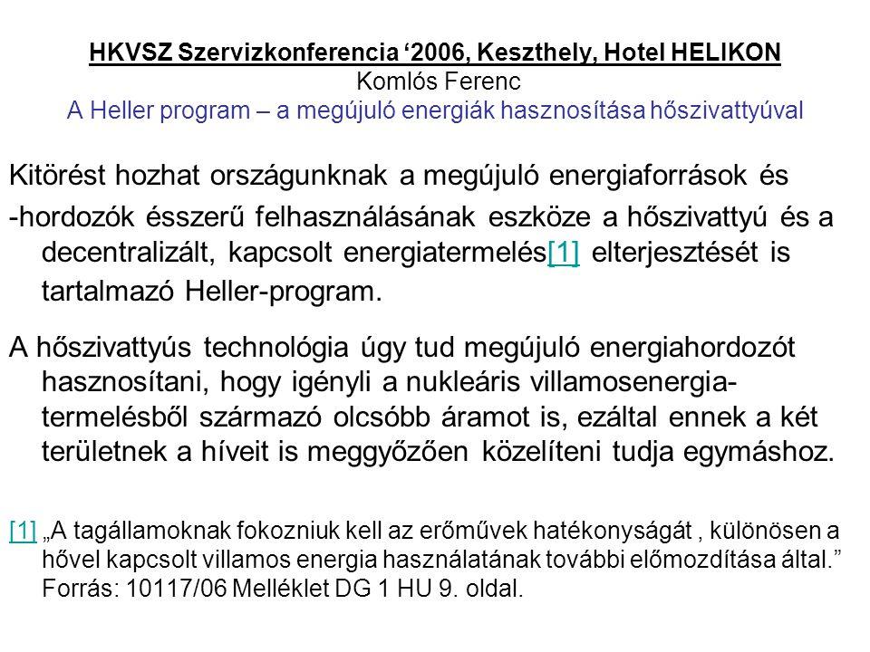HKVSZ Szervizkonferencia '2006, Keszthely, Hotel HELIKON Komlós Ferenc A Heller program – a megújuló energiák hasznosítása hőszivattyúval Kitörést hoz