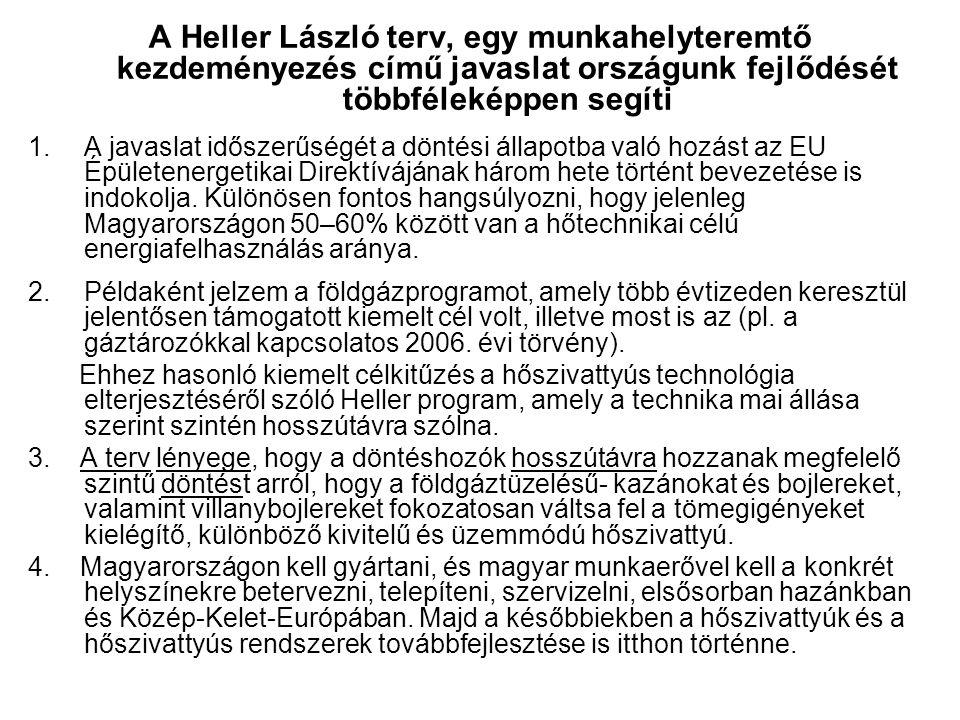 A Heller László terv, egy munkahelyteremtő kezdeményezés című javaslat országunk fejlődését többféleképpen segíti 1.A javaslat időszerűségét a döntési állapotba való hozást az EU Épületenergetikai Direktívájának három hete történt bevezetése is indokolja.