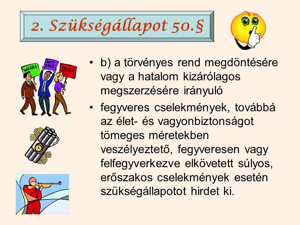 (2) A Honvédelmi Tanács gyakorolja a) az Országgyűlés által rá átruházott jogokat; b) a köztársasági elnök jogait; c) a Kormány jogait. (3) A Honvédel