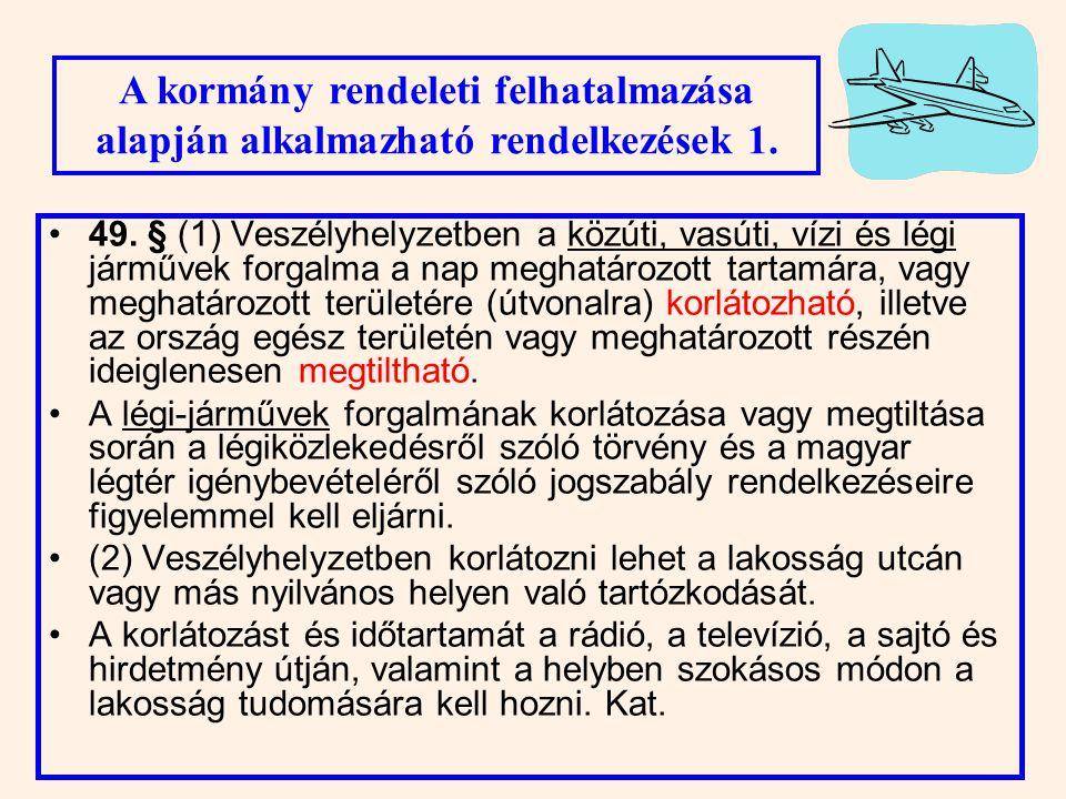 46. § (4) Veszélyhelyzetben a települési önkormányzat képviselő- testületének, a fővárosi, megyei közgyűlésnek feladat- és hatáskörét a polgármester,