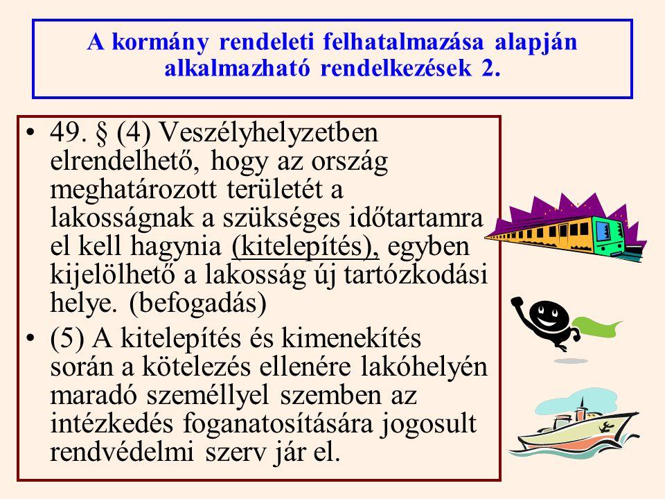 49. § (1) Veszélyhelyzetben a közúti, vasúti, vízi és légi járművek forgalma a nap meghatározott tartamára, vagy meghatározott területére (útvonalra)