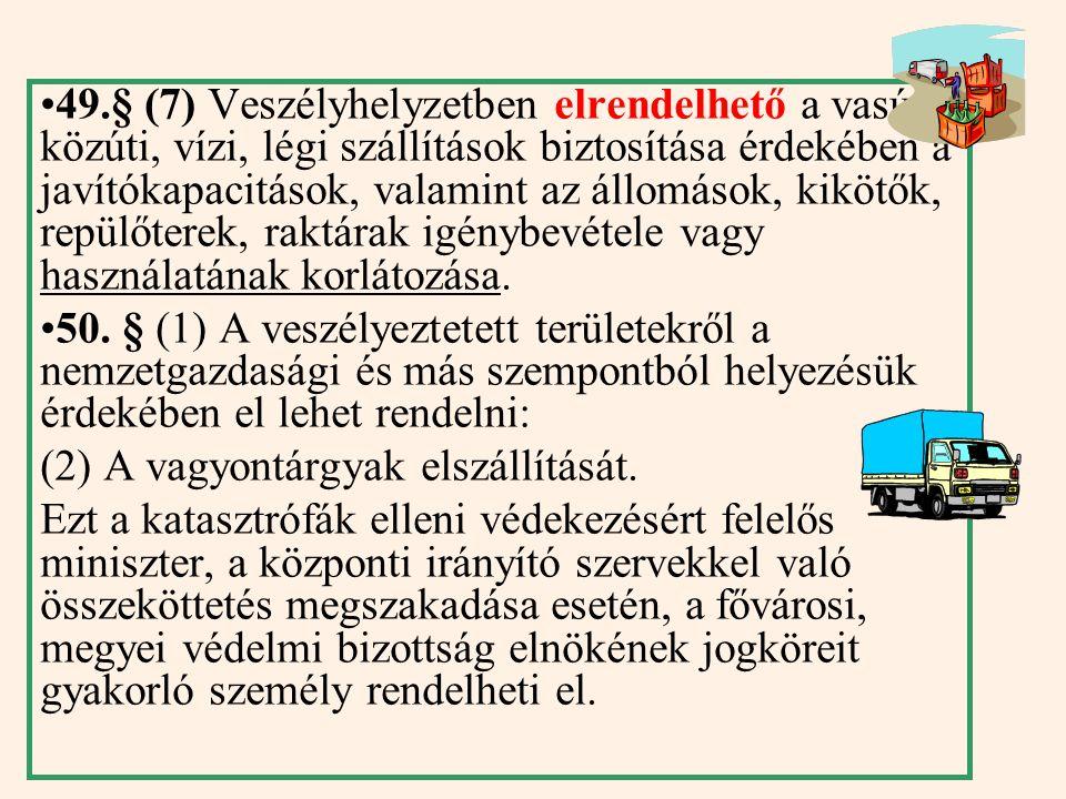 49. § (4) Veszélyhelyzetben elrendelhető, hogy az ország meghatározott területét a lakosságnak a szükséges időtartamra el kell hagynia (kitelepítés),