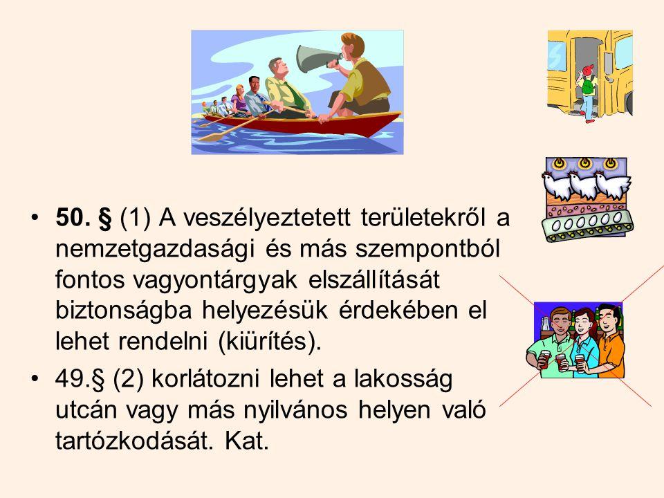 Jogok és jogok korlátozása 51. § (1) Veszélyhelyzetben elrendelhető az ideiglenes polgári védelmi szolgálat ellátása. (2) élet- és vagyonmentés érdeké