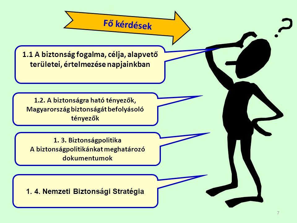 7 1.1 A biztonság fogalma, célja, alapvető területei, értelmezése napjainkban 1.2. A biztonságra ható tényezők, Magyarország biztonságát befolyásoló t