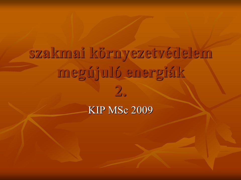 szakmai környezetvédelem megújuló energiák 2. KIP MSc 2009