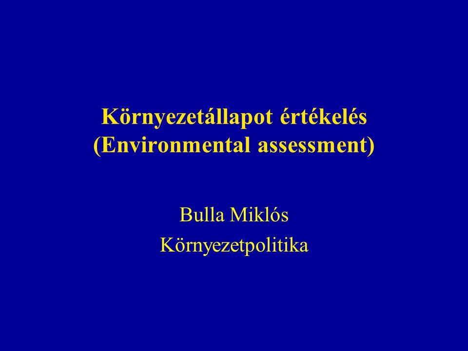 Környezetállapot értékelés (Environmental assessment) Bulla Miklós Környezetpolitika