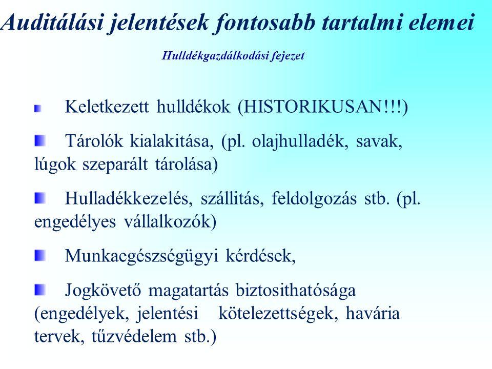 Hulldékgazdálkodási fejezet Auditálási jelentések fontosabb tartalmi elemei Keletkezett hulldékok (HISTORIKUSAN!!!) Tárolók kialakitása, (pl. olajhull