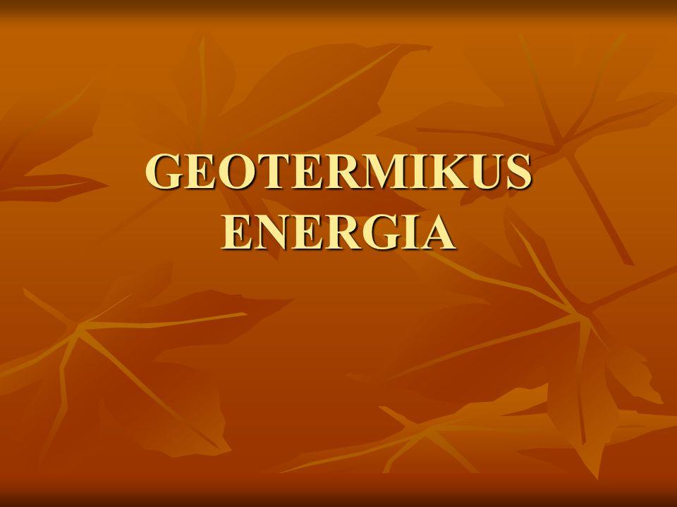 Geotermikus energia Geotermikus energia: Földhő Termálvíz: Pórusvizek Vékony földkéreg + sok pórusvíz
