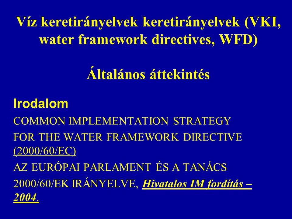 Víz keretirányelvek keretirányelvek (VKI, water framework directives, WFD) Általános áttekintés Irodalom COMMON IMPLEMENTATION STRATEGY FOR THE WATER