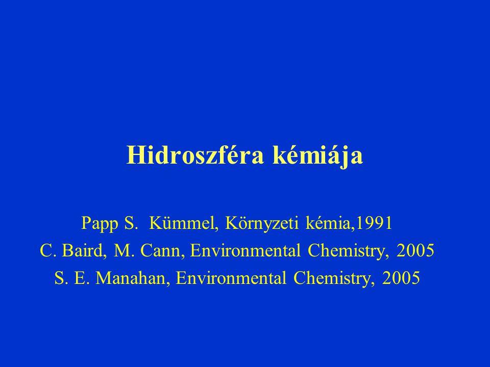 Hidroszféra kémiája Papp S. Kümmel, Környzeti kémia,1991 C. Baird, M. Cann, Environmental Chemistry, 2005 S. E. Manahan, Environmental Chemistry, 2005