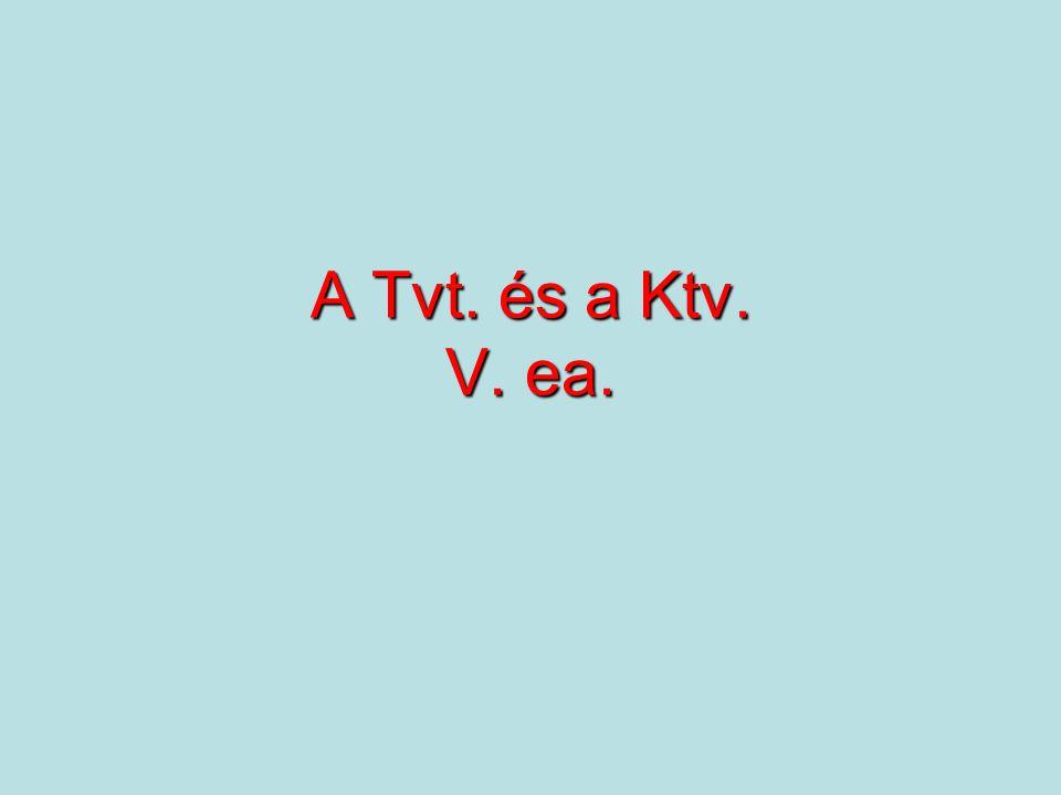A Tvt. és a Ktv. V. ea.