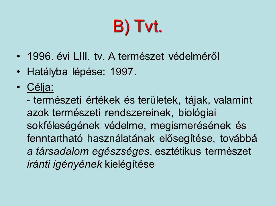 B) Tvt. 1996. évi LIII. tv. A természet védelméről Hatályba lépése: 1997.