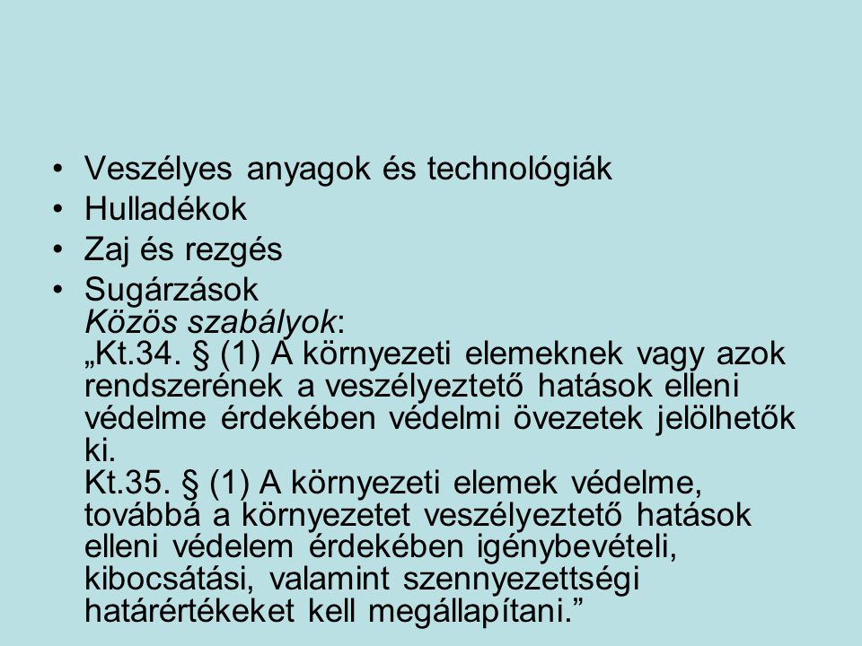 """Veszélyes anyagok és technológiák Hulladékok Zaj és rezgés Sugárzások Közös szabályok: """"Kt.34."""
