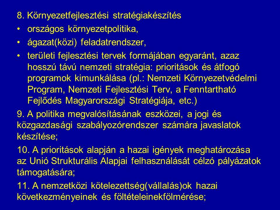 8. Környezetfejlesztési stratégiakészítés országos környezetpolitika, ágazat(közi) feladatrendszer, területi fejlesztési tervek formájában egyaránt, a