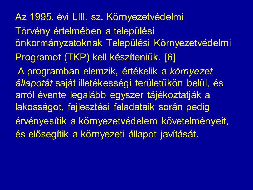 Az 1995. évi LIII. sz. Környezetvédelmi Törvény értelmében a települési önkormányzatoknak Települési Környezetvédelmi Programot (TKP) kell készíteniük