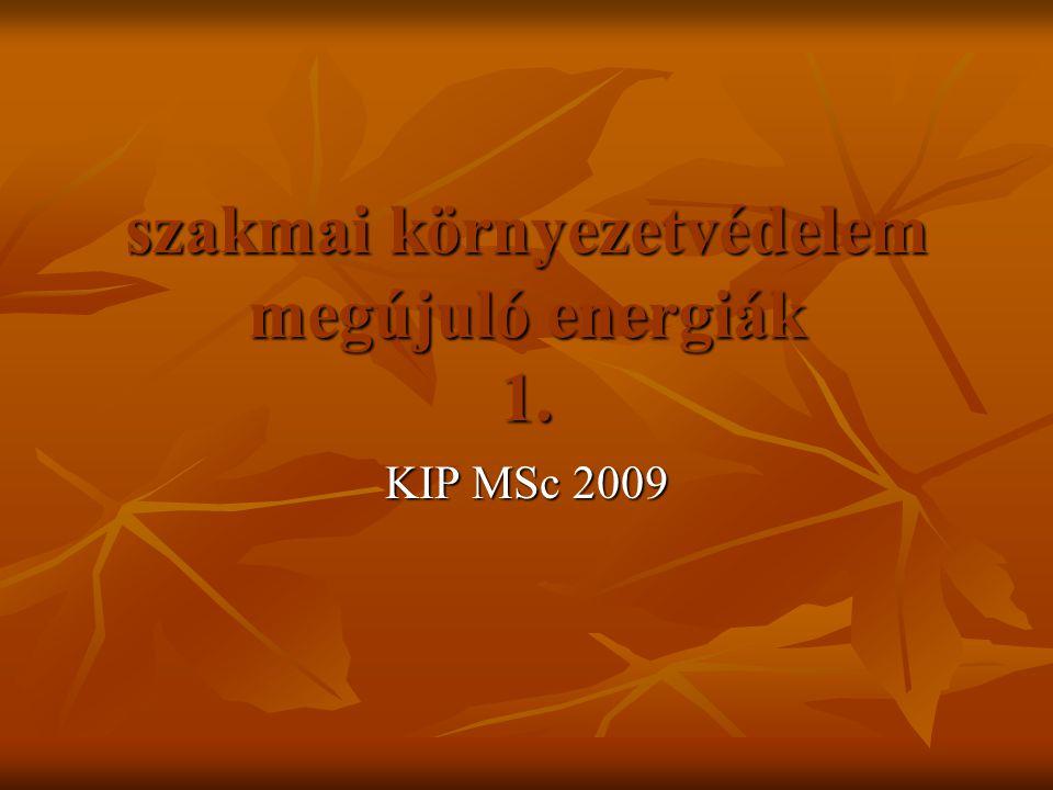 szakmai környezetvédelem megújuló energiák 1. KIP MSc 2009