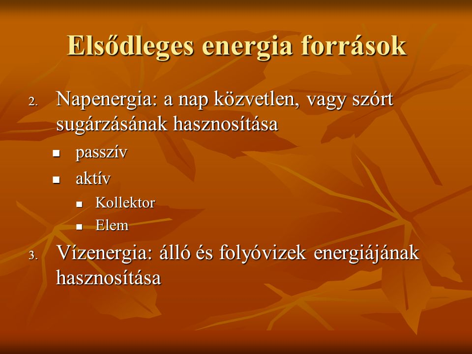 Elsődleges energia források 2. Napenergia: a nap közvetlen, vagy szórt sugárzásának hasznosítása passzív passzív aktív aktív Kollektor Kollektor Elem