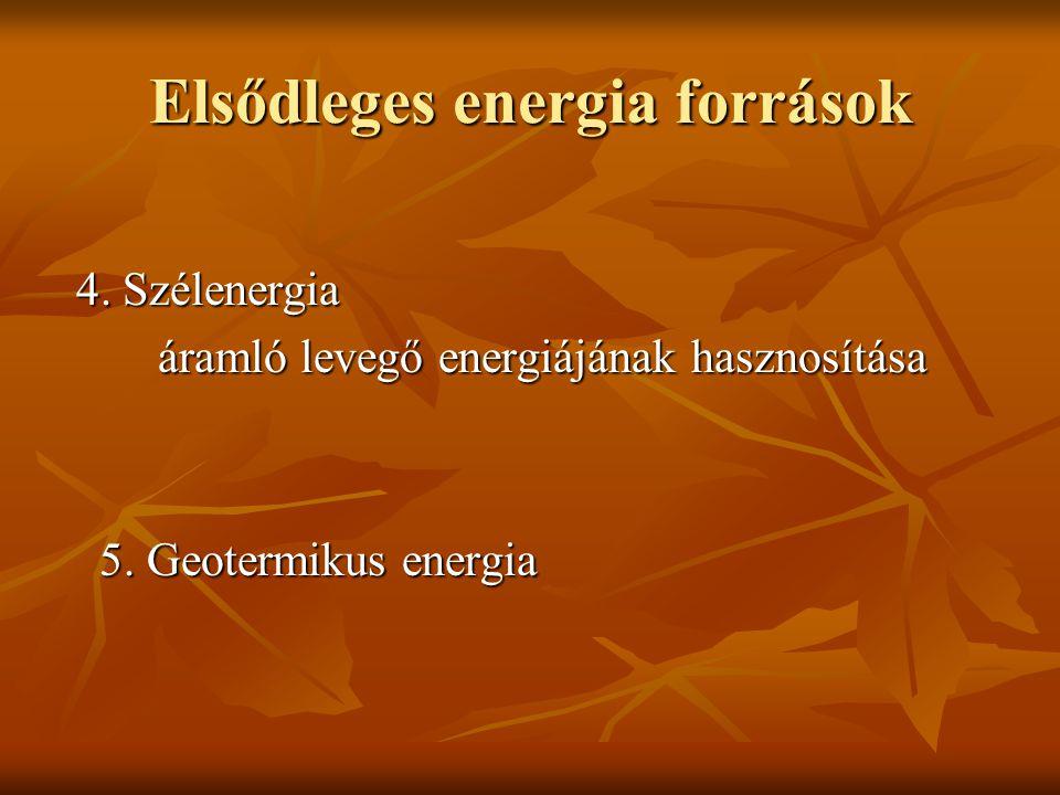 Elsődleges energia források 4. Szélenergia 4. Szélenergia áramló levegő energiájának hasznosítása áramló levegő energiájának hasznosítása 5. Geotermik