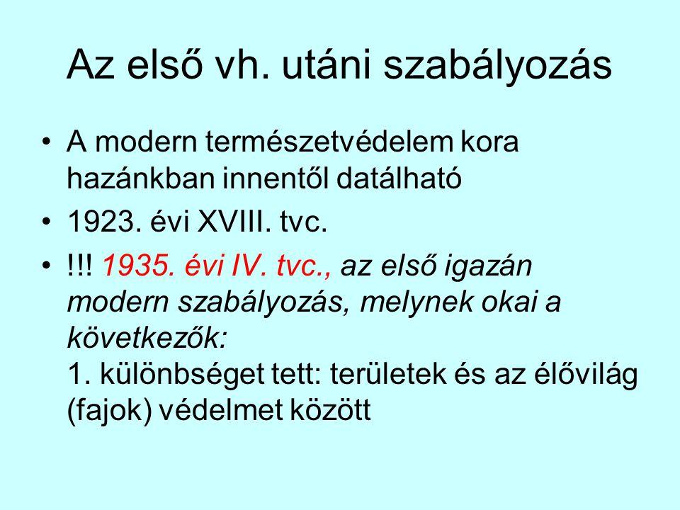 Az első vh. utáni szabályozás A modern természetvédelem kora hazánkban innentől datálható 1923. évi XVIII. tvc. !!! 1935. évi IV. tvc., az első igazán