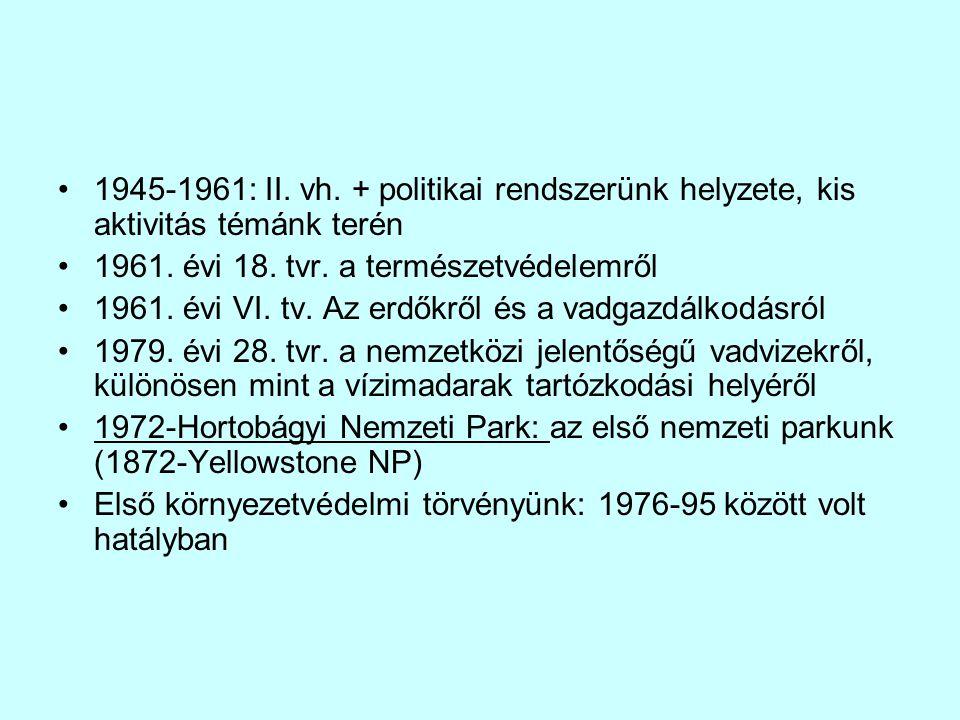 1945-1961: II. vh. + politikai rendszerünk helyzete, kis aktivitás témánk terén 1961. évi 18. tvr. a természetvédelemről 1961. évi VI. tv. Az erdőkről
