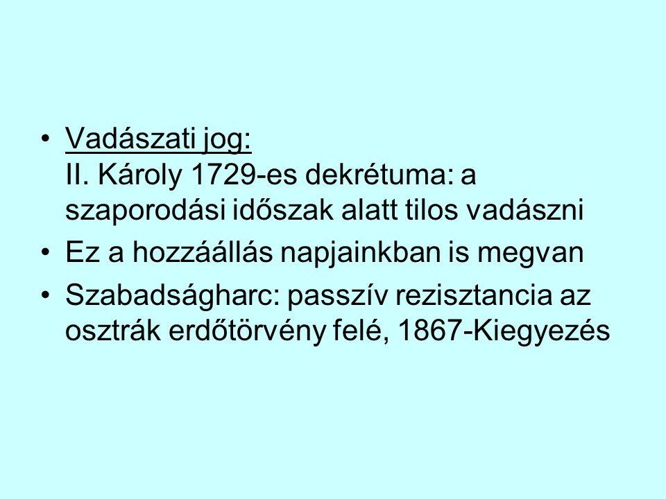 Vadászati jog: II. Károly 1729-es dekrétuma: a szaporodási időszak alatt tilos vadászni Ez a hozzáállás napjainkban is megvan Szabadságharc: passzív r