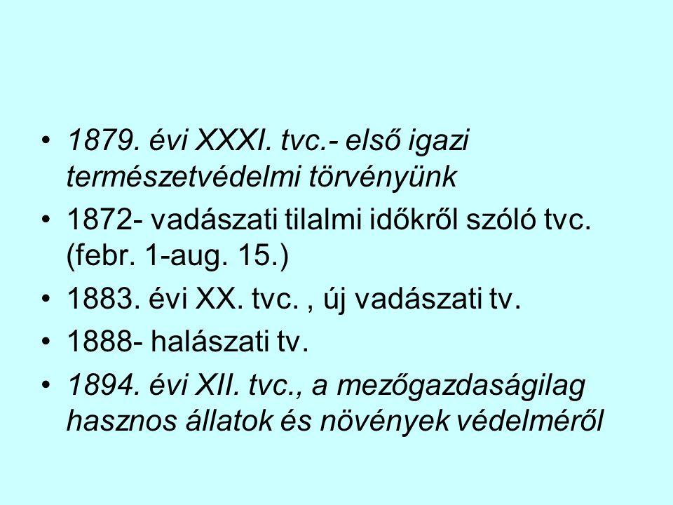 1879. évi XXXI. tvc.- első igazi természetvédelmi törvényünk 1872- vadászati tilalmi időkről szóló tvc. (febr. 1-aug. 15.) 1883. évi XX. tvc., új vadá