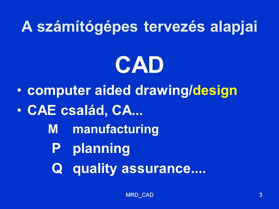 MRD_CAD14 CAD modellek 2D (síkbeli) 3D (térbeli) huzalváz, felület-, testmodell 2.5 D (forgatás, kihúzás...)