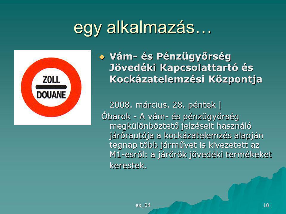 ea_04 18 egy alkalmazás…  Vám- és Pénzügyőrség Jövedéki Kapcsolattartó és Kockázatelemzési Központja 2008.