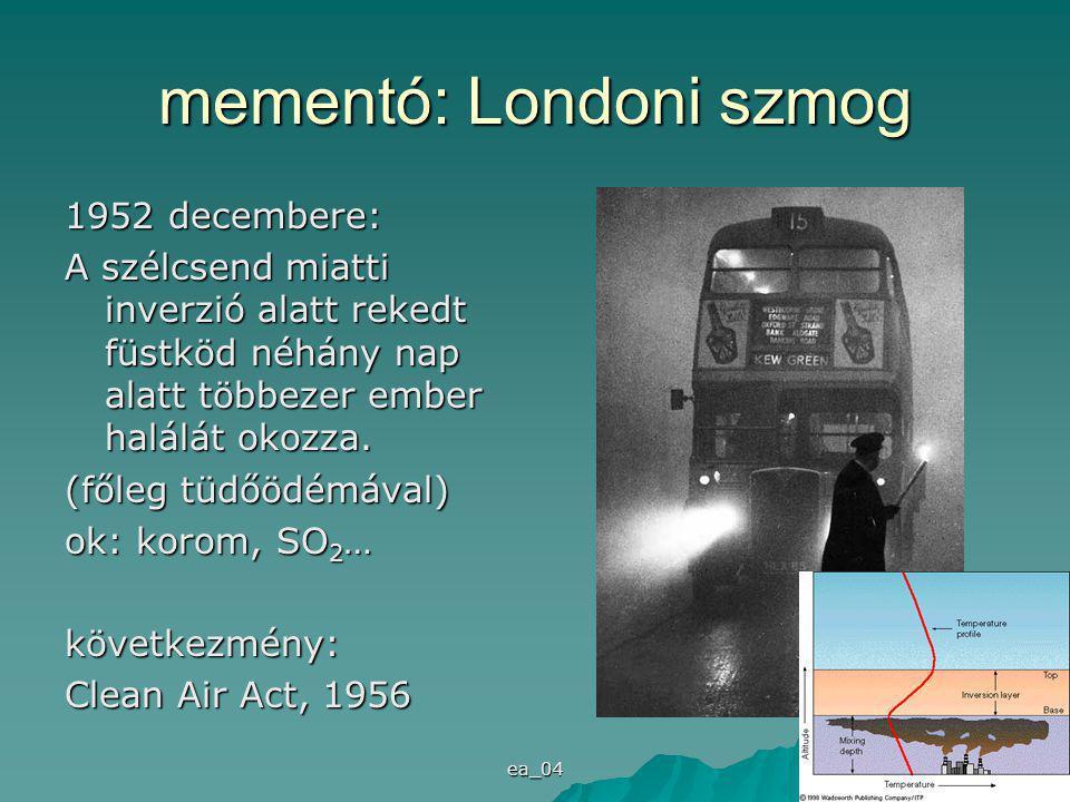 ea_04 2 mementó: Londoni szmog 1952 decembere: A szélcsend miatti inverzió alatt rekedt füstköd néhány nap alatt többezer ember halálát okozza.