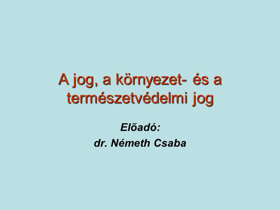 A jog, a környezet- és a természetvédelmi jog Előadó: dr. Németh Csaba