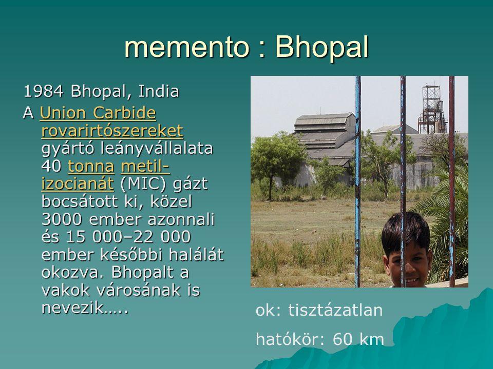 memento : Bhopal 1984 Bhopal, India A Union Carbide rovarirtószereket gyártó leányvállalata 40 tonna metil- izocianát (MIC) gázt bocsátott ki, közel 3000 ember azonnali és 15 000–22 000 ember későbbi halálát okozva.